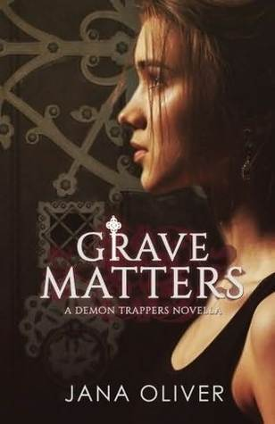 Grave Matters (The Demon Trappers, #4.5) Jana Oliver