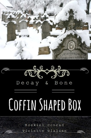 Coffin Shaped Box (Decay & Bone, #1)  by  Violette Ulalume