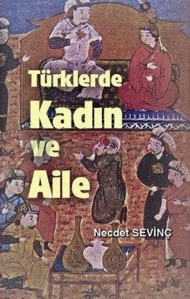 Türklerde Kadın Ve Aile  by  Necdet Sevinc