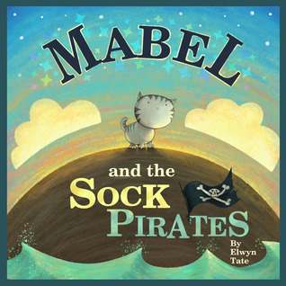 Mabel and the Sock Pirates  by  Elwyn Tate