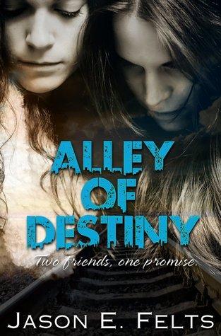 Alley of Destiny Jason E. Felts
