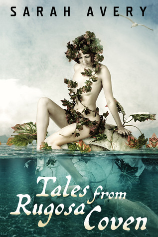 Tales from Rugosa Coven  by  Sarah Avery