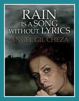 Rain is a Song Without Lyrics  by  Ángel Gil Cheza