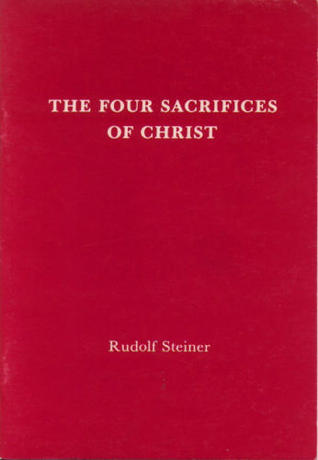 The Four Sacrifices Of Christ  by  Rudolf Steiner