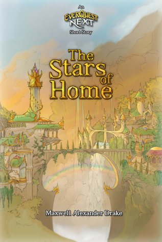 The Stars of Home: An Everquest Next Short Story  by  Maxwell Alexander Drake