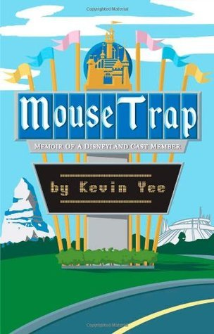 Mouse Trap: Memoirs of a Disneyland Cast Member 1987-2002  by  Kevin Yee