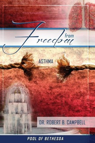 Freedom From Asthma  by  Robert B. Campbell