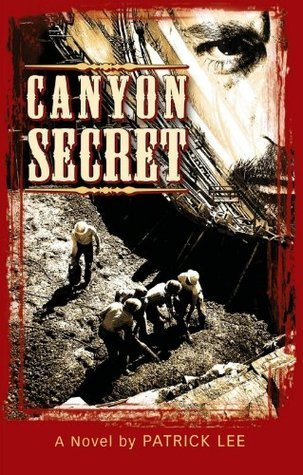 CANYON SECRET: A HISTORICAL MYSTERY THRILLER  by  Patrick C. Lee