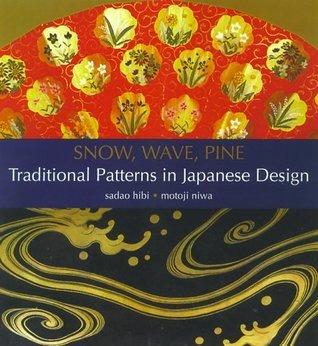Snow, Wave, Pine: Traditional Patterns in Japanese Design Motoji Niwa