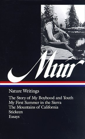 Nature Writings: The Story of My Boyhood and Youth / My First Summer in the Sierra / The Mountains of California / Stickeen / Essays  by  John Muir