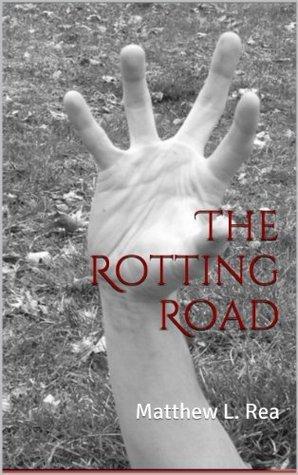 The Rotting Road Matthew Rea