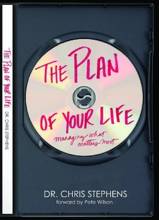 The Plan of Your Life: Managing What Matters Most Chris Stephens