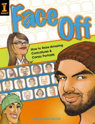 Face Off: How to Draw Amazing Caricatures & Comic Portraits Harry Hamernik