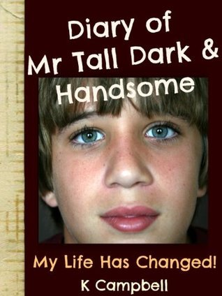 Diary of Mr TDH - AKA Mr Tall Dark and Handsome: My Life Has Changed! A Book for Girls aged 9 - 12 K. Campbell