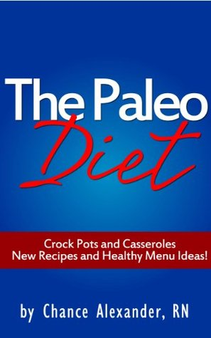 Paleo Diet: Crockpots and Casserols!  by  Chance Alexander