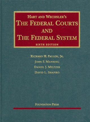 Hart and Wechslers The Federal Courts and the Federal System  by  Richard H. Fallon Jr.