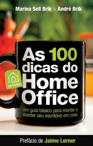 As 100 Dicas do Home Office  by  Marina Sell Brik