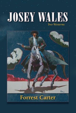 Josey Wales: Two Westerns Forrest Carter