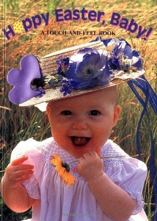 Hoppy Easter, Baby!: A Touch-and-Feel Book  by  Elizabeth Hathon
