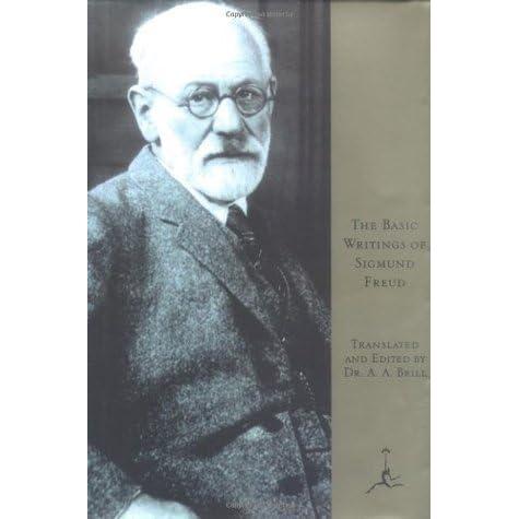 The Basic Writings of Sigmund Freud by Sigmund Freud, A A Brill