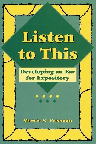 Listen to This: Developing an Ear for Expository  by  Marcia S. Freeman