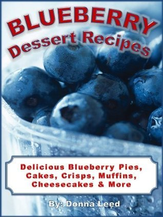Blueberry Dessert Recipes - Family Favorite Blueberry Pie, Blueberry Cake, Blueberry Crisp, Blueberry Muffins, and More Blueberry Recipes! Donna Leed