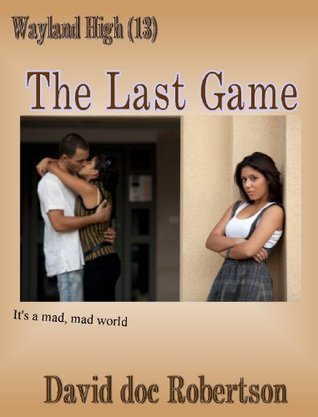 Wayland High (13) The Last Game  by  David Doc Robertson