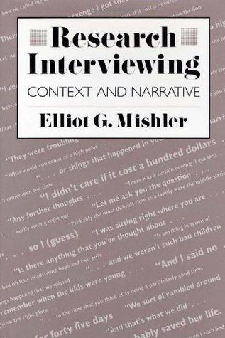 Research Interviewing: Context and Narrative  by  Elliot G. Mishler
