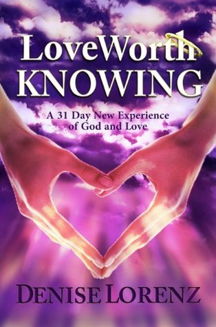 Love Worth Knowing  by  Denise Lorenz