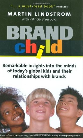 BRANDchild: Insights into the Minds of Todays Global Kids: Understanding Their Relationship with Brands Martin Lindstrom