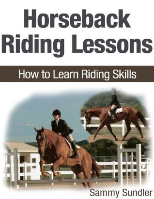 Horseback Riding Lessons: How To Learn Riding Skills  by  Sammy Sundler