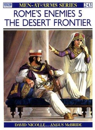 Romes Enemies (5): The Desert Frontier (Men-at-Arms 243) David Nicolle