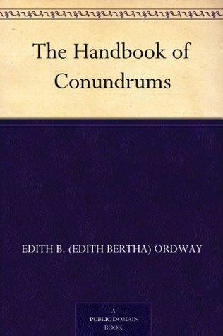 The Handbook of Conundrums  by  Edith B. (Edith Bertha) Ordway