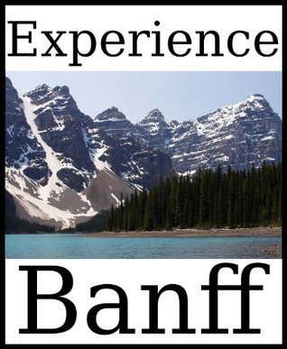 Experience Banff: a travel guide (2012)  by  Dolphinbooks