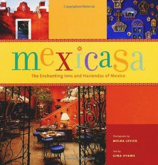 Mexicasa: The Enchanting Inns and Haciendas of Mexico  by  Gina Hyams
