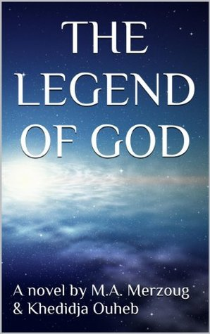 The Legend of God  by  M.A. Merzoug