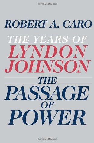 The Passage of Power (The Years of Lyndon Johnson, #4) Robert A. Caro