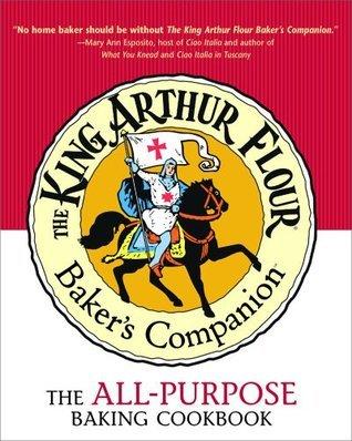 The King Arthur Flour Bakers Companion: The All-Purpose Baking Cookbook King Arthur Flour