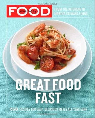 Everyday Food: Great Food Fast  by  Martha Stewart
