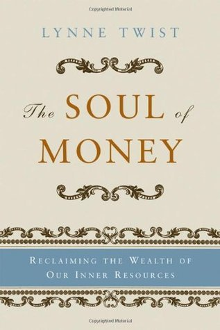 The Soul of Money: Reclaiming the Wealth of Our Inner Resources Lynne Twist