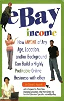 Ebay Income: How Anyone of Any Age, Location, And/Or Background Can Build a Highly Profitable Online Business with Ebay  by  Cheryl L. Russell