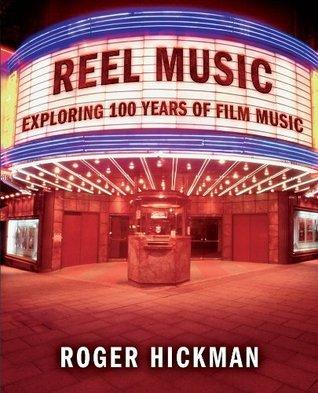 Reel Music: Exploring 100 Years of Film Music Roger Hickman