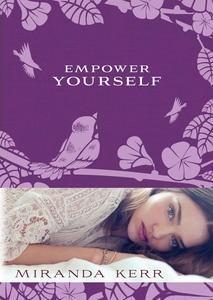 Empower Yourself  by  Miranda Kerr