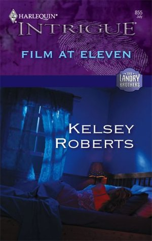 Film at Eleven (The Landry Brothers #5) Kelsey Roberts