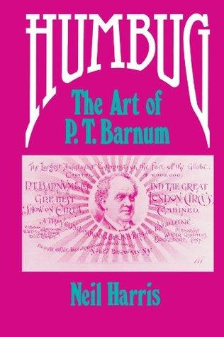 Humbug: The Art of P.T. Barnum  by  Neil Harris