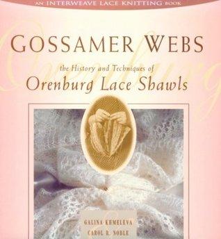 Gossamer Webs: The History and Techniques of Orenburg Lace Shawls  by  Galina Khmeleva