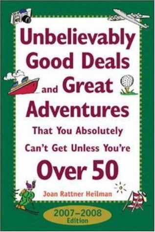 Unbelievably Good Deal and Great Adventures That You Absolutely Cant Get Unless Youre Over 50, 2005-2006  by  Joan Ratner Heilman