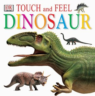 Touch and Feel: Dinosaur DK Publishing