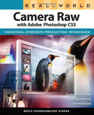 Real World Camera Raw with Adobe Photoshop CS3 Bruce Fraser