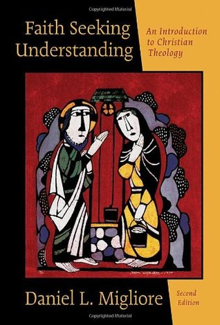 Faith Seeking Understanding: An Introduction to Christian Theology Daniel L. Migliore